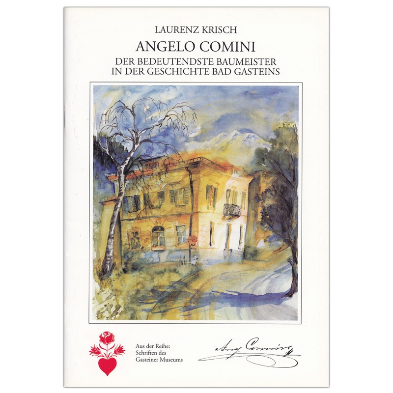 Angelo Comini - der bedeutendste Baumeister in der Geschichte Bad Gasteins