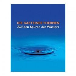 Die Gasteiner Thermen - Auf den Spuren des Wassers